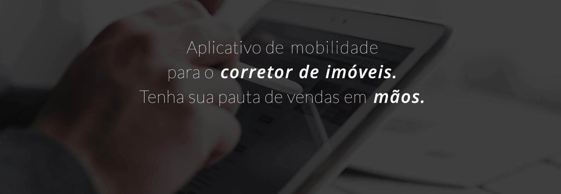 Aplicativo de mobilidade para o corretor de imóveis. Tenha sua pauta de vendas em mãos.